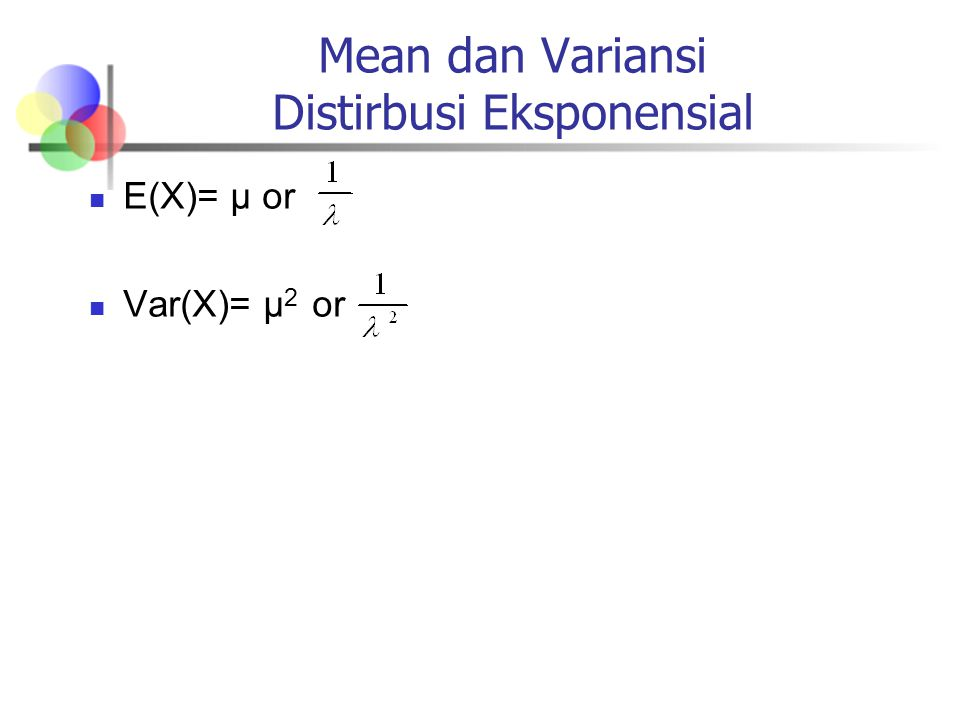 E(X)= μ or Var(X)= μ 2 or Mean dan Variansi Distirbusi Eksponensial