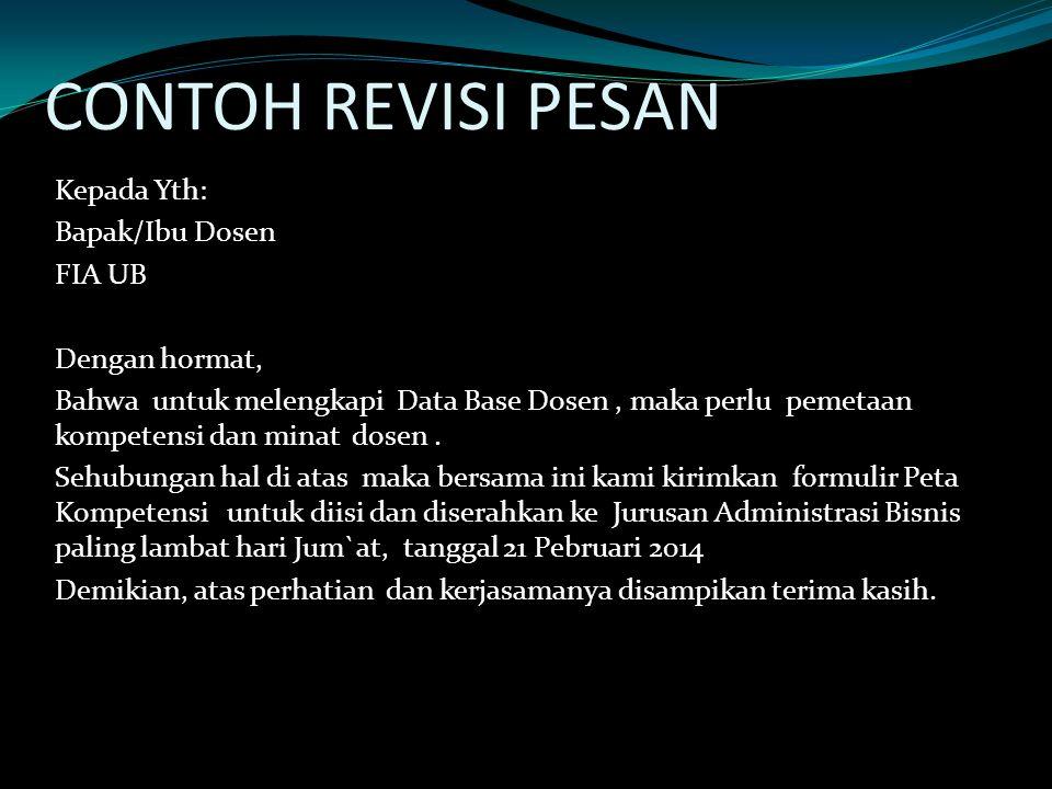 CONTOH REVISI PESAN Kepada Yth: Bapak/Ibu Dosen FIA UB Dengan hormat, Bahwa untuk melengkapi Data Base Dosen, maka perlu pemetaan kompetensi dan minat dosen.