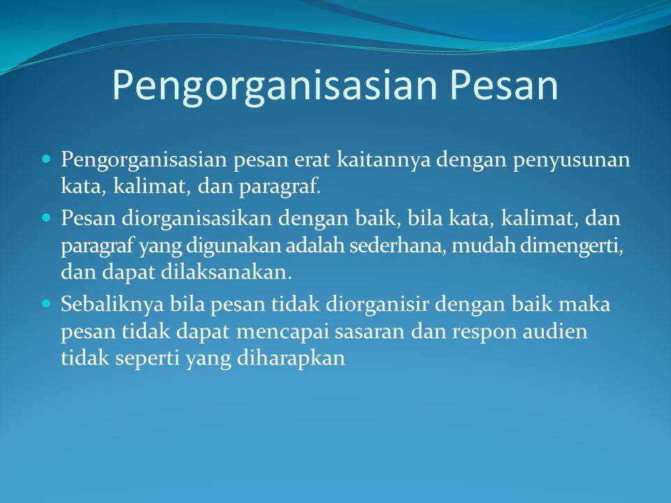 Pengorganisasian Pesan Pengorganisasian pesan erat kaitannya dengan penyusunan kata, kalimat, dan paragraf.
