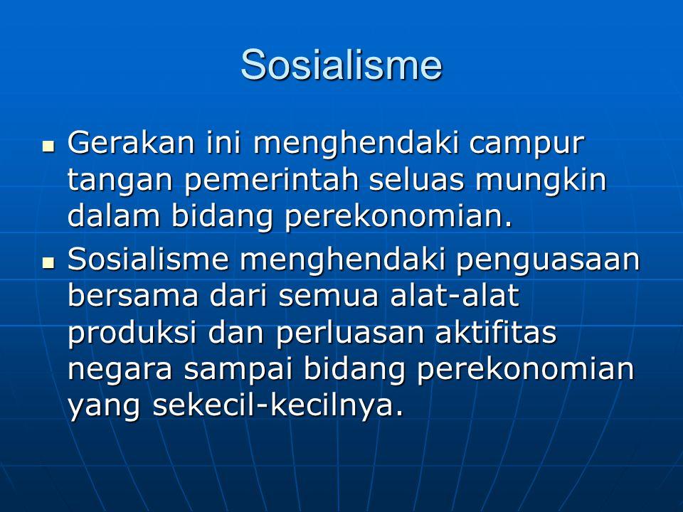 Sosialisme Gerakan ini menghendaki campur tangan pemerintah seluas mungkin dalam bidang perekonomian. Gerakan ini menghendaki campur tangan pemerintah