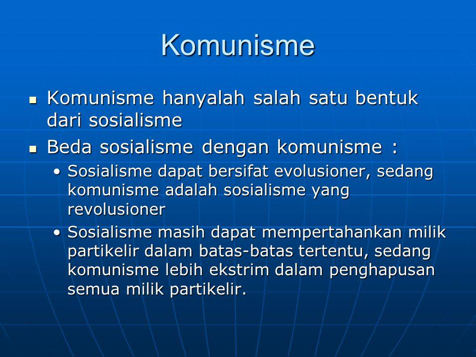 Komunisme Komunisme hanyalah salah satu bentuk dari sosialisme Komunisme hanyalah salah satu bentuk dari sosialisme Beda sosialisme dengan komunisme :