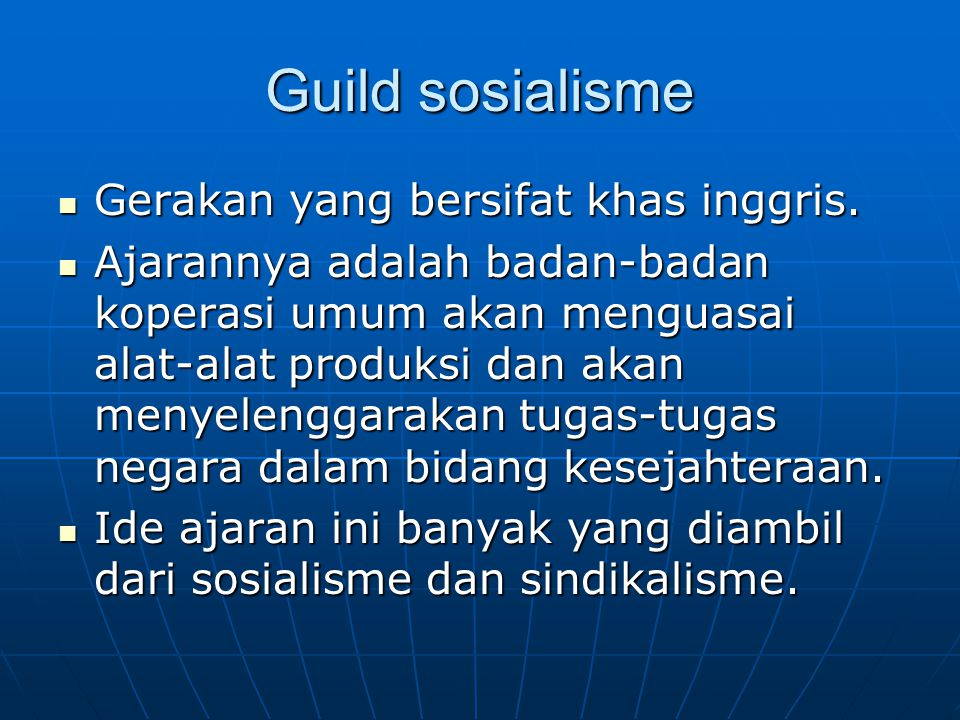 Guild sosialisme Gerakan yang bersifat khas inggris. Gerakan yang bersifat khas inggris. Ajarannya adalah badan-badan koperasi umum akan menguasai ala