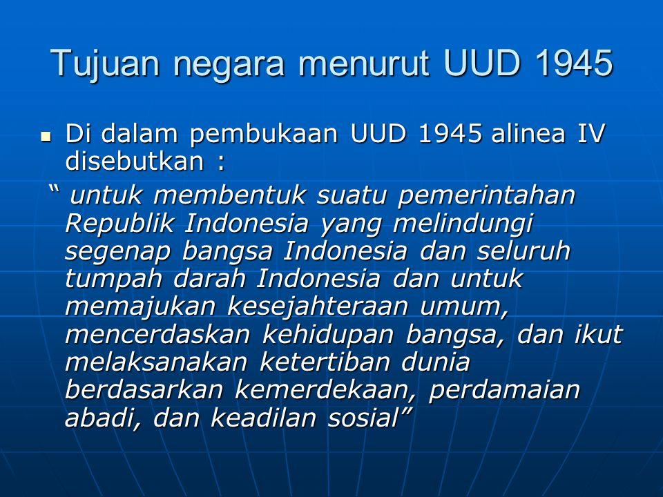 """Tujuan negara menurut UUD 1945 Di dalam pembukaan UUD 1945 alinea IV disebutkan : Di dalam pembukaan UUD 1945 alinea IV disebutkan : """" untuk membentuk"""