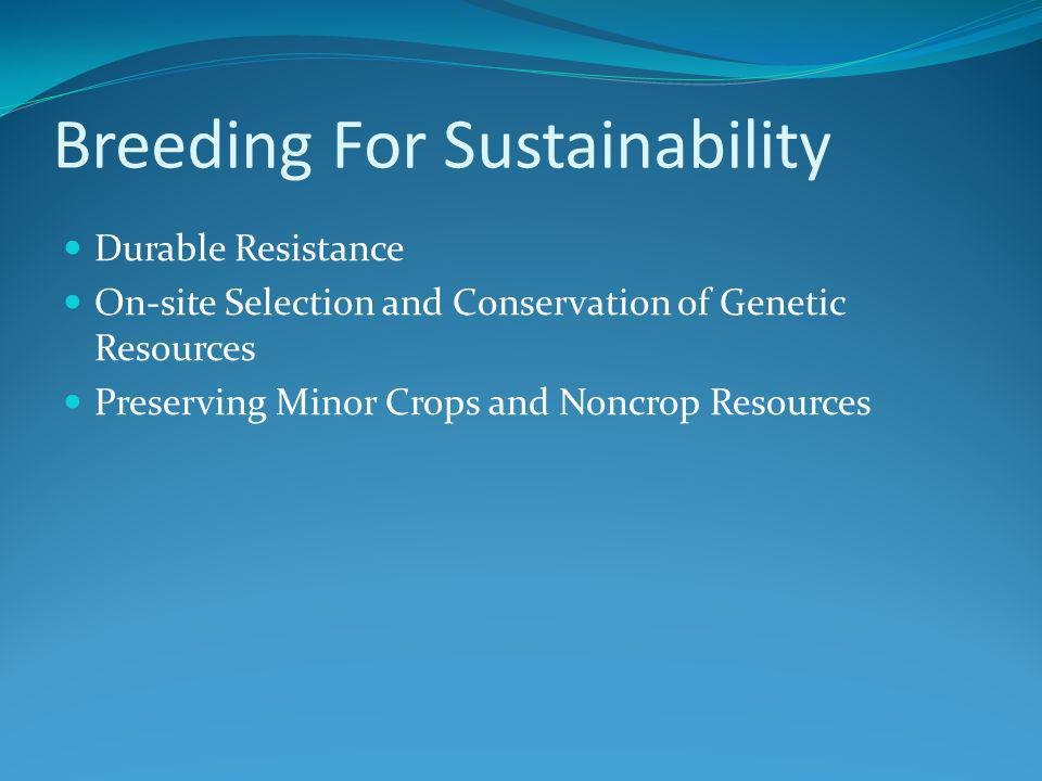 Breeding For Sustainability Durable Resistance On-site Selection and Conservation of Genetic Resources Preserving Minor Crops and Noncrop Resources