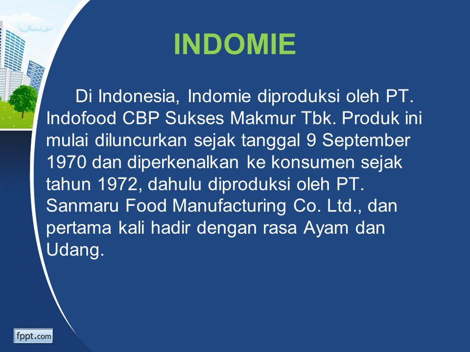 INDOMIE Di Indonesia, Indomie diproduksi oleh PT. Indofood CBP Sukses Makmur Tbk. Produk ini mulai diluncurkan sejak tanggal 9 September 1970 dan dipe