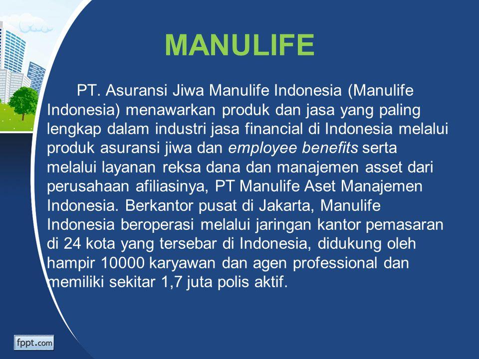 MANULIFE PT. Asuransi Jiwa Manulife Indonesia (Manulife Indonesia) menawarkan produk dan jasa yang paling lengkap dalam industri jasa financial di Ind