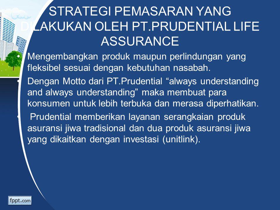 STRATEGI PEMASARAN YANG DILAKUKAN OLEH PT.PRUDENTIAL LIFE ASSURANCE Mengembangkan produk maupun perlindungan yang fleksibel sesuai dengan kebutuhan na