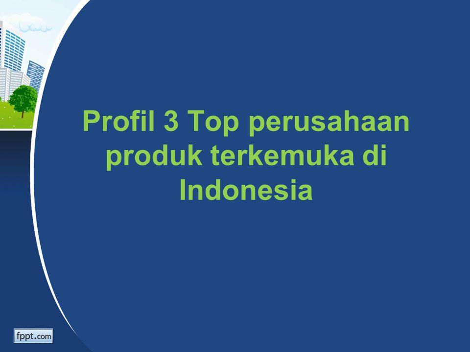 Profil 3 Top perusahaan produk terkemuka di Indonesia