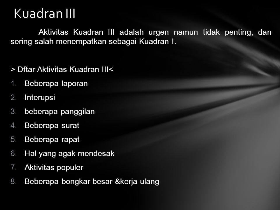 Aktivitas Kuadran III adalah urgen namun tidak penting, dan sering salah menempatkan sebagai Kuadran I. > Dftar Aktivitas Kuadran III< 1. Beberapa lap