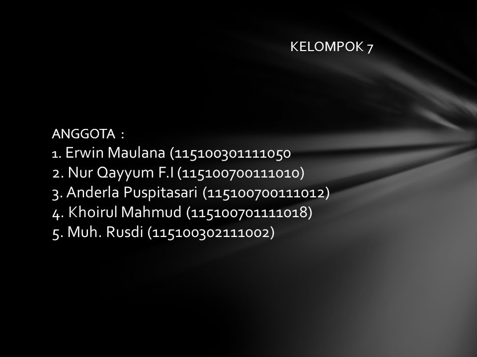 Nama Kelompok : M. Rusdi (115 KELOMPOK 7 ANGGOTA : 1. Erwin Maulana (115100301111050 2. Nur Qayyum F.I (115100700111010) 3. Anderla Puspitasari (11510