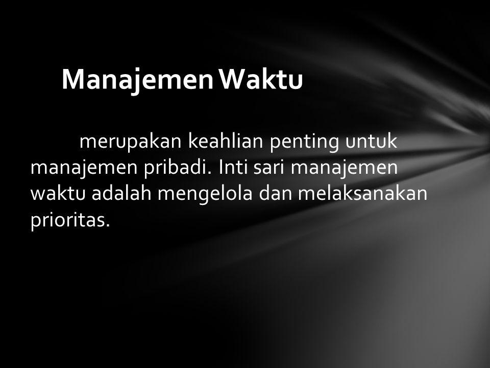 merupakan keahlian penting untuk manajemen pribadi. Inti sari manajemen waktu adalah mengelola dan melaksanakan prioritas. Manajemen Waktu