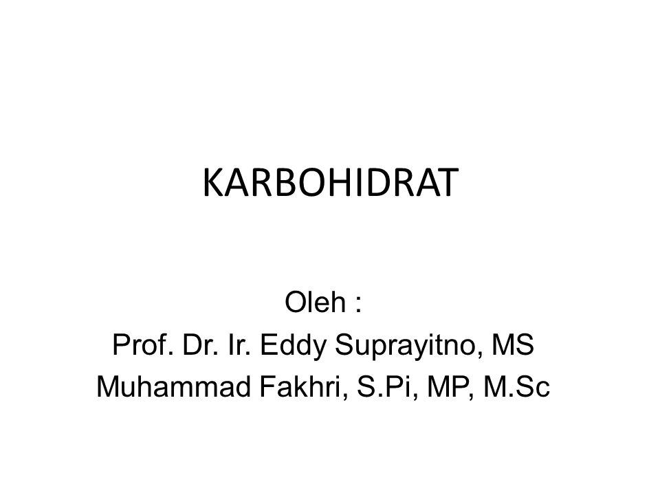 KARBOHIDRAT Oleh : Prof. Dr. Ir. Eddy Suprayitno, MS Muhammad Fakhri, S.Pi, MP, M.Sc