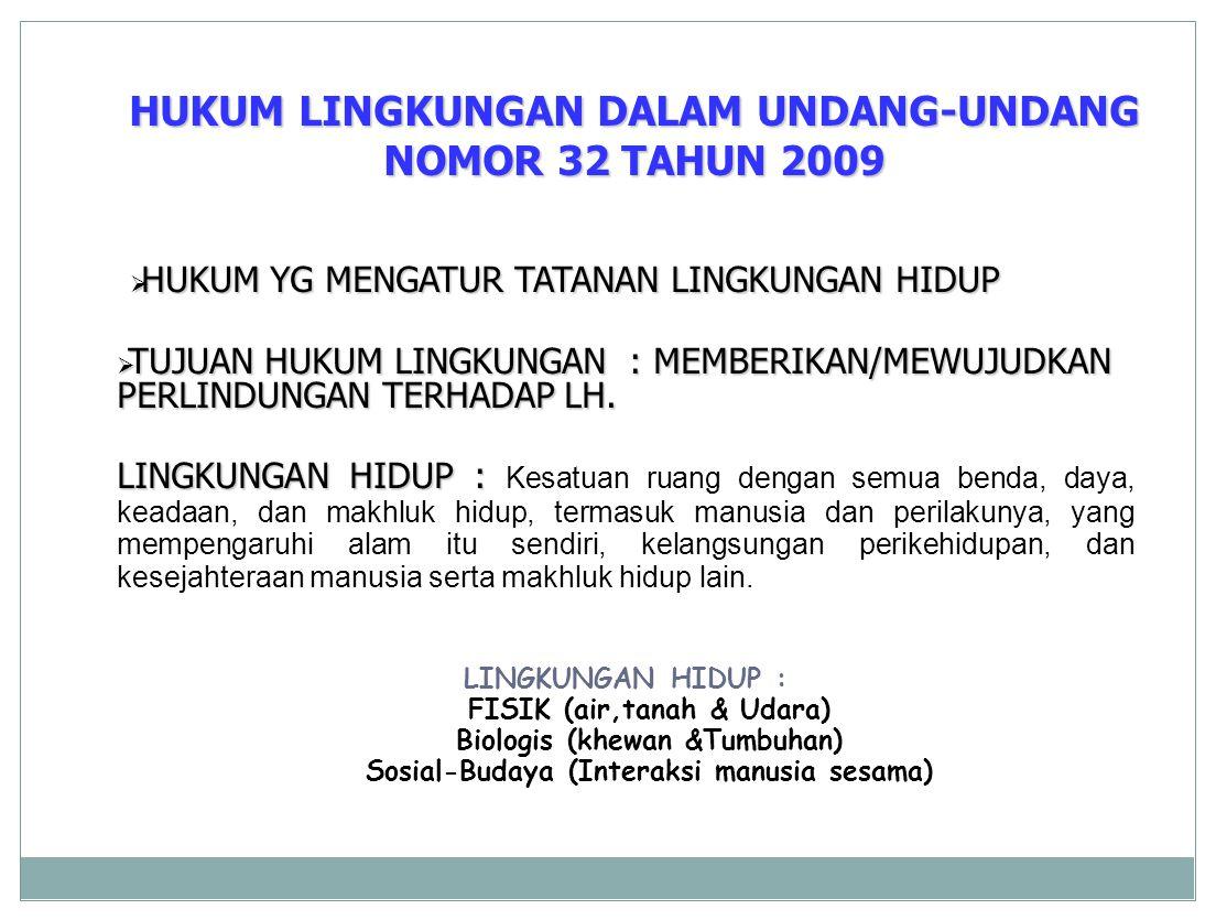 HUKUM LINGKUNGAN DALAM UNDANG-UNDANG NOMOR 32 TAHUN 2009  HUKUM YG MENGATUR TATANAN LINGKUNGAN HIDUP  TUJUAN HUKUM LINGKUNGAN : MEMBERIKAN/MEWUJUDKA