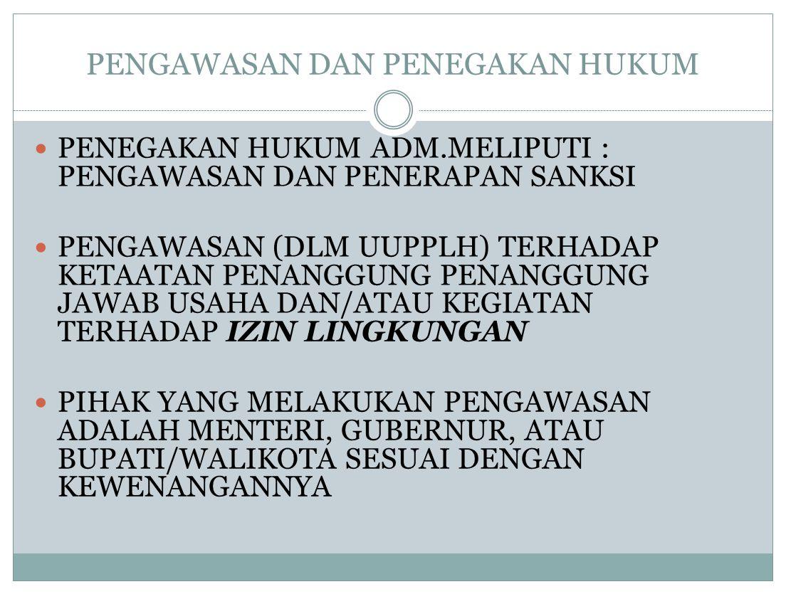 PENGAWASAN DAN PENEGAKAN HUKUM PENEGAKAN HUKUM ADM.MELIPUTI : PENGAWASAN DAN PENERAPAN SANKSI PENGAWASAN (DLM UUPPLH) TERHADAP KETAATAN PENANGGUNG PEN