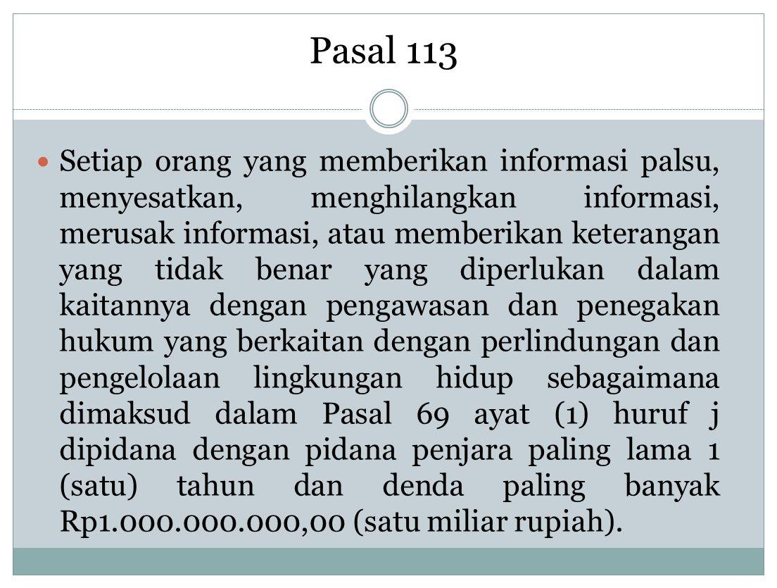Pasal 113 Setiap orang yang memberikan informasi palsu, menyesatkan, menghilangkan informasi, merusak informasi, atau memberikan keterangan yang tidak