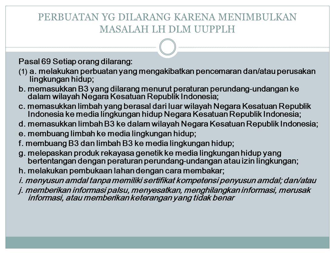 Pasal 100 (1) Setiap orang yang melanggar baku mutu air limbah, baku mutu emisi, atau baku mutu gangguan dipidana, dengan pidana penjara paling lama 3 (tiga) tahun dan denda paling banyak Rp3.000.000.000,00 (tiga miliar rupiah).