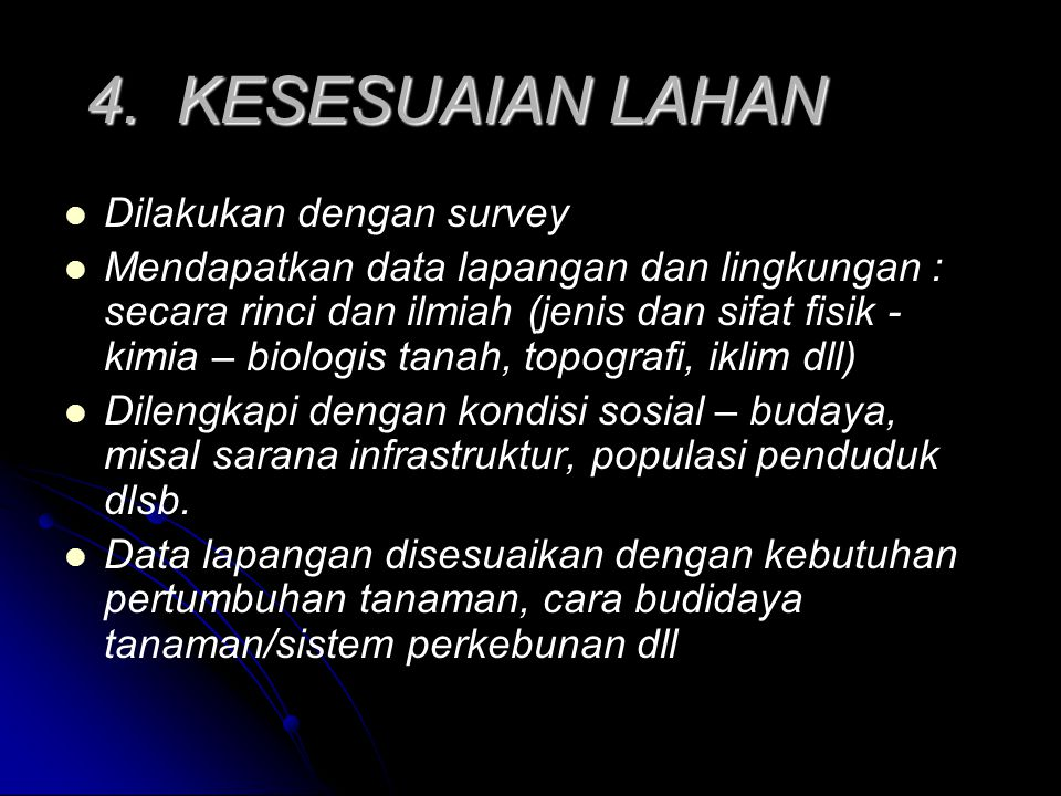 4. KESESUAIAN LAHAN Dilakukan dengan survey Mendapatkan data lapangan dan lingkungan : secara rinci dan ilmiah (jenis dan sifat fisik - kimia – biolog
