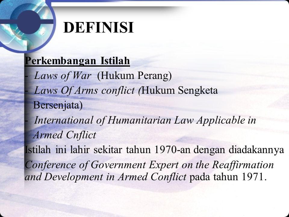 DEFINISI Perkembangan Istilah - Laws of War (Hukum Perang) - Laws Of Arms conflict (Hukum Sengketa Bersenjata) - International of Humanitarian Law App