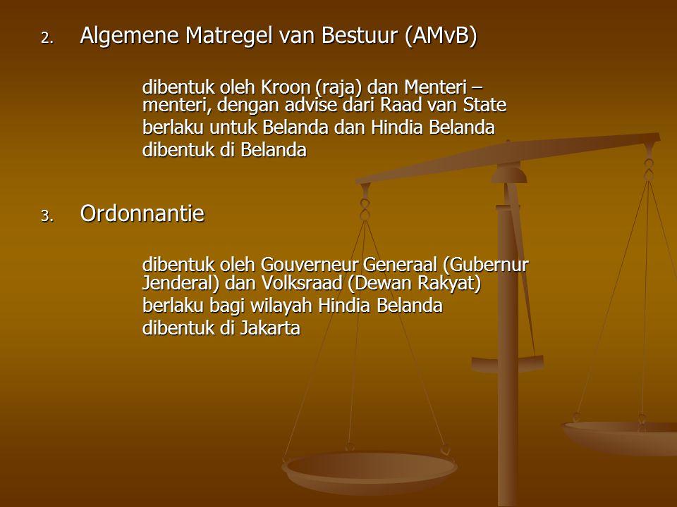 2. Algemene Matregel van Bestuur (AMvB) dibentuk oleh Kroon (raja) dan Menteri – menteri, dengan advise dari Raad van State berlaku untuk Belanda dan