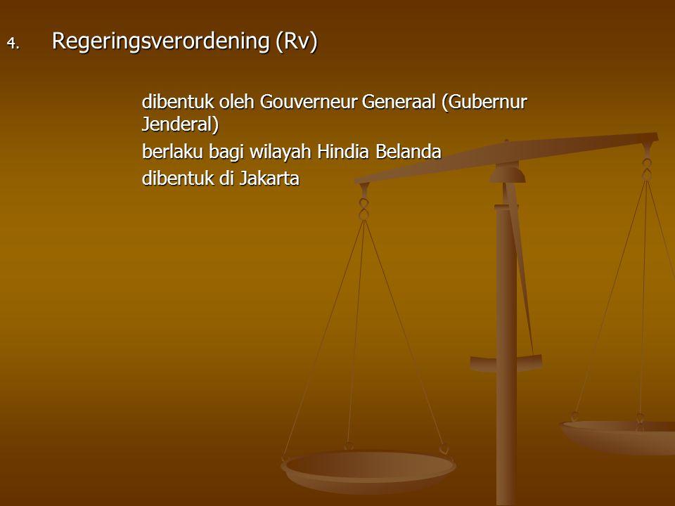4. Regeringsverordening (Rv) dibentuk oleh Gouverneur Generaal (Gubernur Jenderal) berlaku bagi wilayah Hindia Belanda dibentuk di Jakarta