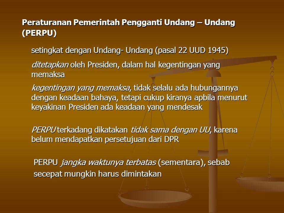 Peraturanan Pemerintah Pengganti Undang – Undang (PERPU) setingkat dengan Undang- Undang (pasal 22 UUD 1945) ditetapkan oleh Presiden, dalam hal kegen