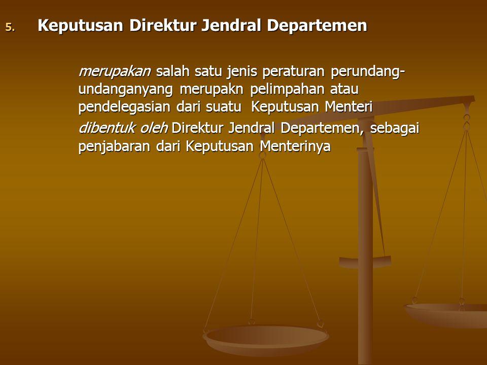 5. Keputusan Direktur Jendral Departemen merupakan salah satu jenis peraturan perundang- undanganyang merupakn pelimpahan atau pendelegasian dari suat