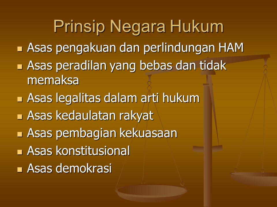 Prinsip Negara Hukum Asas pengakuan dan perlindungan HAM Asas pengakuan dan perlindungan HAM Asas peradilan yang bebas dan tidak memaksa Asas peradila