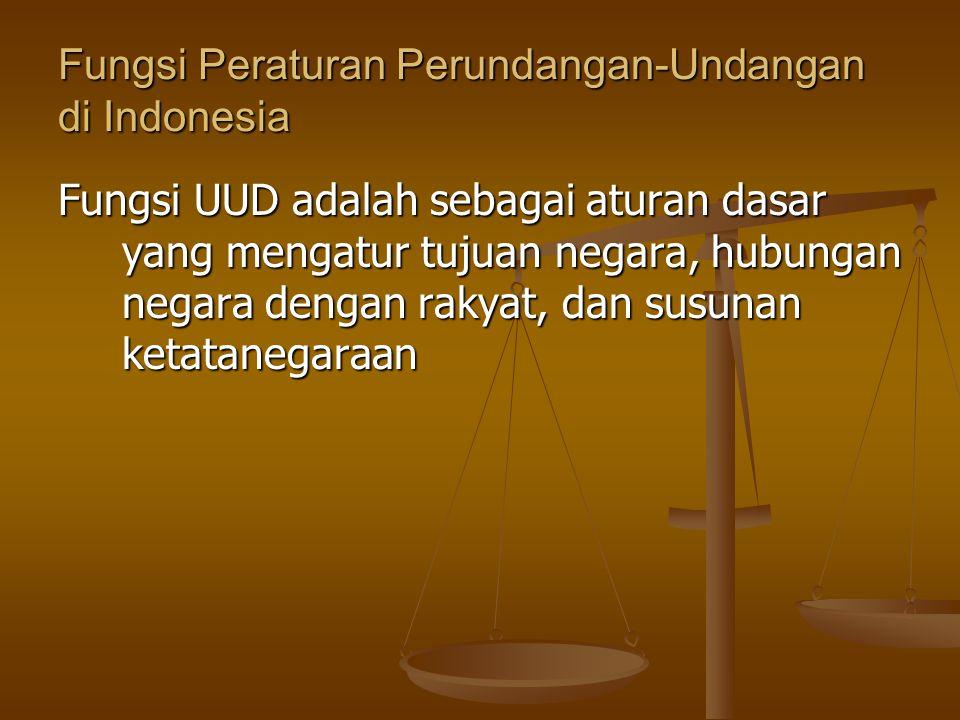 Fungsi Peraturan Perundangan-Undangan di Indonesia Fungsi UUD adalah sebagai aturan dasar yang mengatur tujuan negara, hubungan negara dengan rakyat,