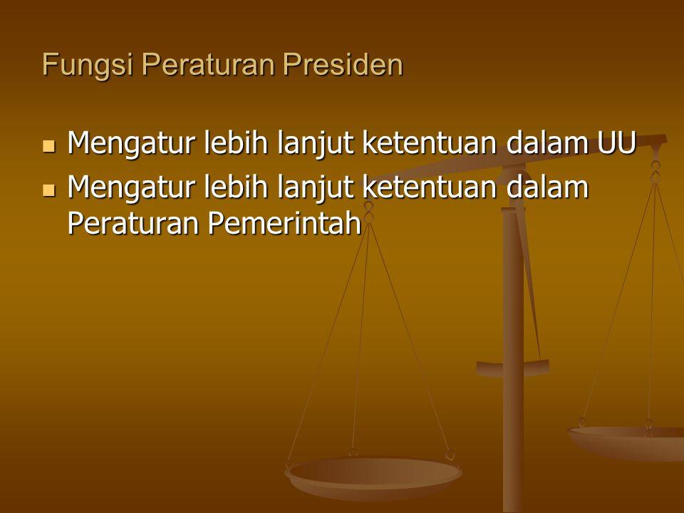 Fungsi Peraturan Presiden Mengatur lebih lanjut ketentuan dalam UU Mengatur lebih lanjut ketentuan dalam UU Mengatur lebih lanjut ketentuan dalam Pera