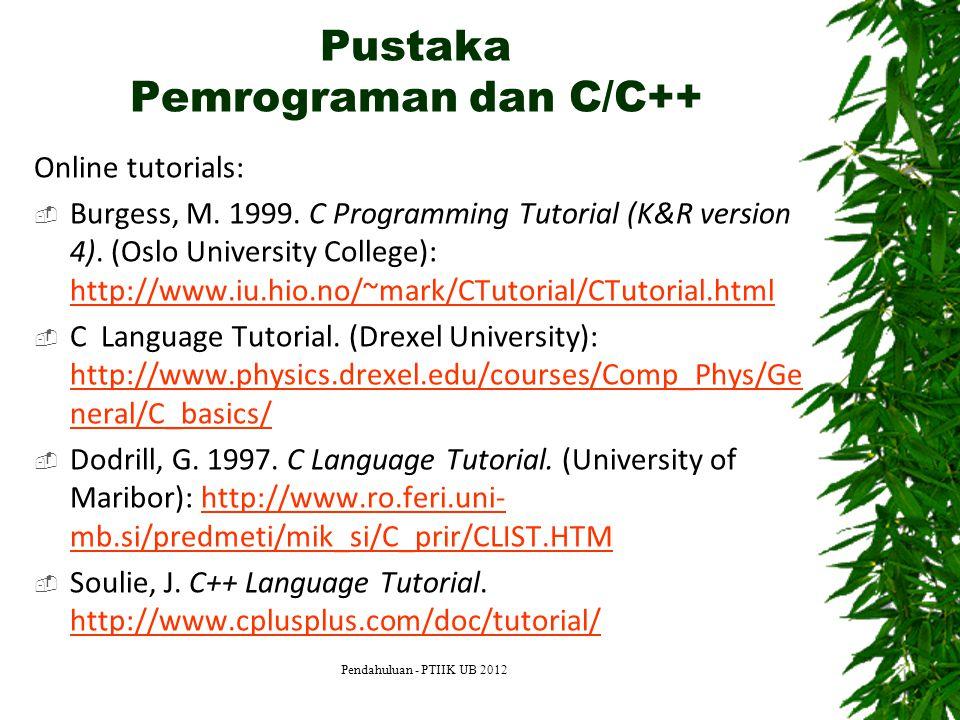 Pustaka Pemrograman dan C/C++ Online tutorials:  Burgess, M. 1999. C Programming Tutorial (K&R version 4). (Oslo University College): http://www.iu.h