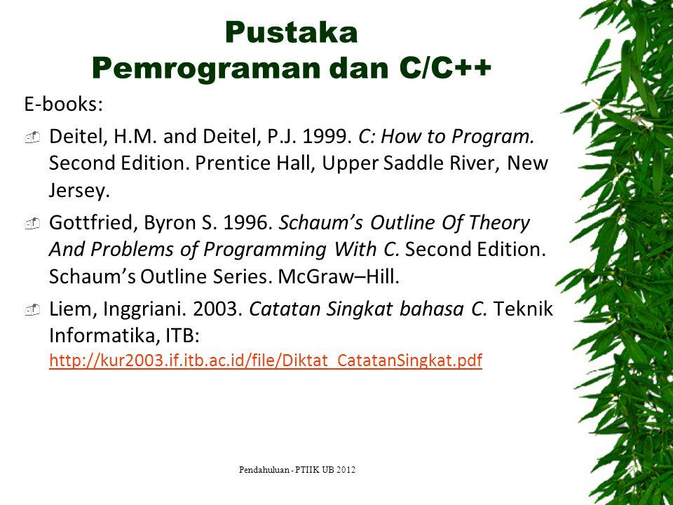 Pustaka Pemrograman dan C/C++ E-books:  Deitel, H.M. and Deitel, P.J. 1999. C: How to Program. Second Edition. Prentice Hall, Upper Saddle River, New