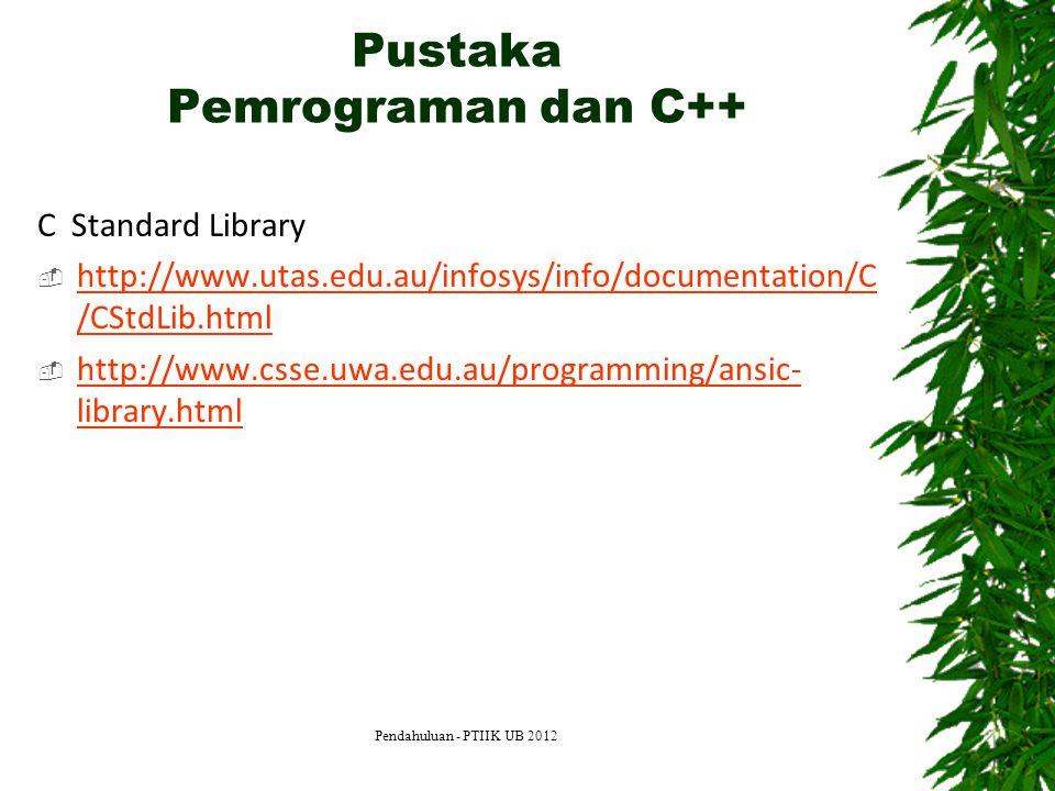 Pustaka Pemrograman dan C++ C Standard Library  http://www.utas.edu.au/infosys/info/documentation/C /CStdLib.html http://www.utas.edu.au/infosys/info