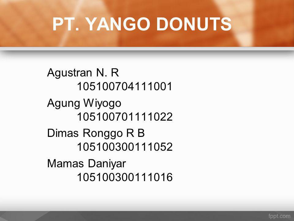 PT. YANGO DONUTS Agustran N. R 105100704111001 Agung Wiyogo 105100701111022 Dimas Ronggo R B 105100300111052 Mamas Daniyar 105100300111016