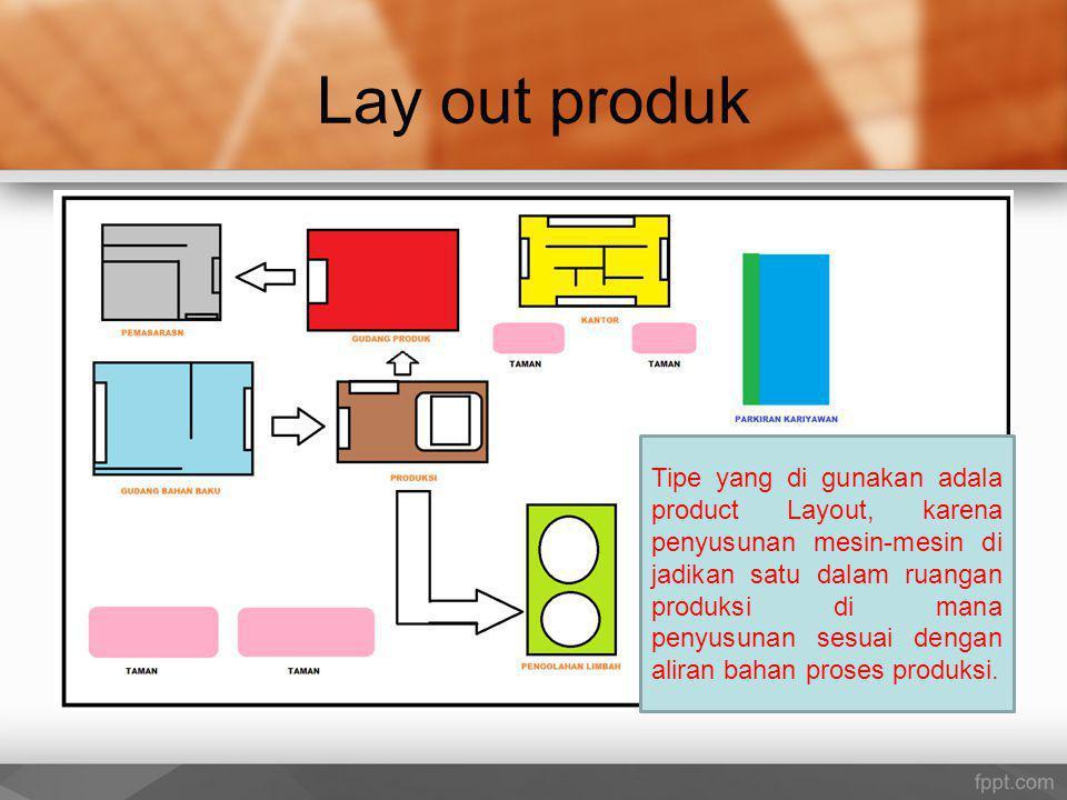 Lay out produk Tipe yang di gunakan adala product Layout, karena penyusunan mesin-mesin di jadikan satu dalam ruangan produksi di mana penyusunan sesu