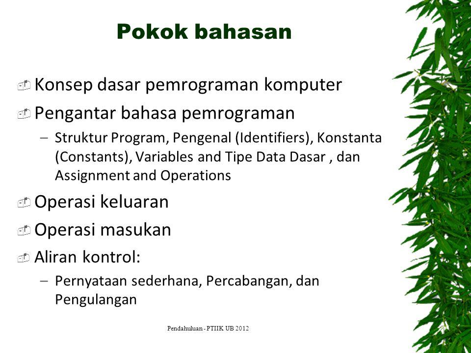 Pokok bahasan  Konsep dasar pemrograman komputer  Pengantar bahasa pemrograman –Struktur Program, Pengenal (Identifiers), Konstanta (Constants), Var