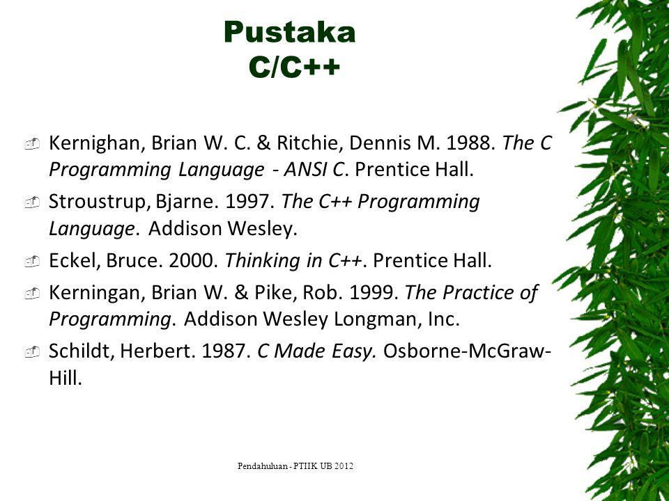 Pustaka C/C++  Kernighan, Brian W. C. & Ritchie, Dennis M. 1988. The C Programming Language - ANSI C. Prentice Hall.  Stroustrup, Bjarne. 1997. The