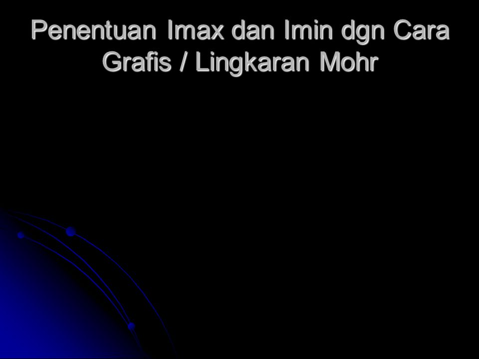 Penentuan Imax dan Imin dgn Cara Grafis / Lingkaran Mohr