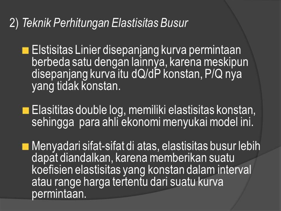 2) Teknik Perhitungan Elastisitas Busur Elstisitas Linier disepanjang kurva permintaan berbeda satu dengan lainnya, karena meskipun disepanjang kurva