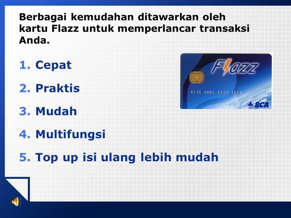  Kartu Flazz bisa diisi ulang dengan jumlah minimal Rp 50.000 dan maksimum saldo yang tersimpan di kartu adalah Rp 1 juta.