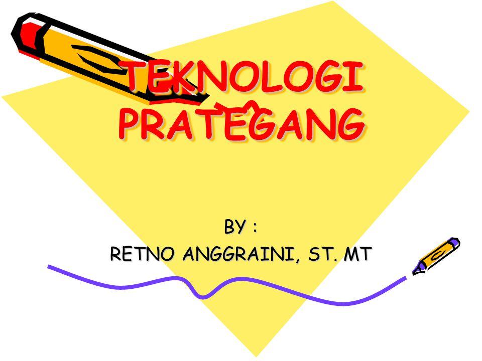 TEKNOLOGI PRATEGANG BY : RETNO ANGGRAINI, ST. MT