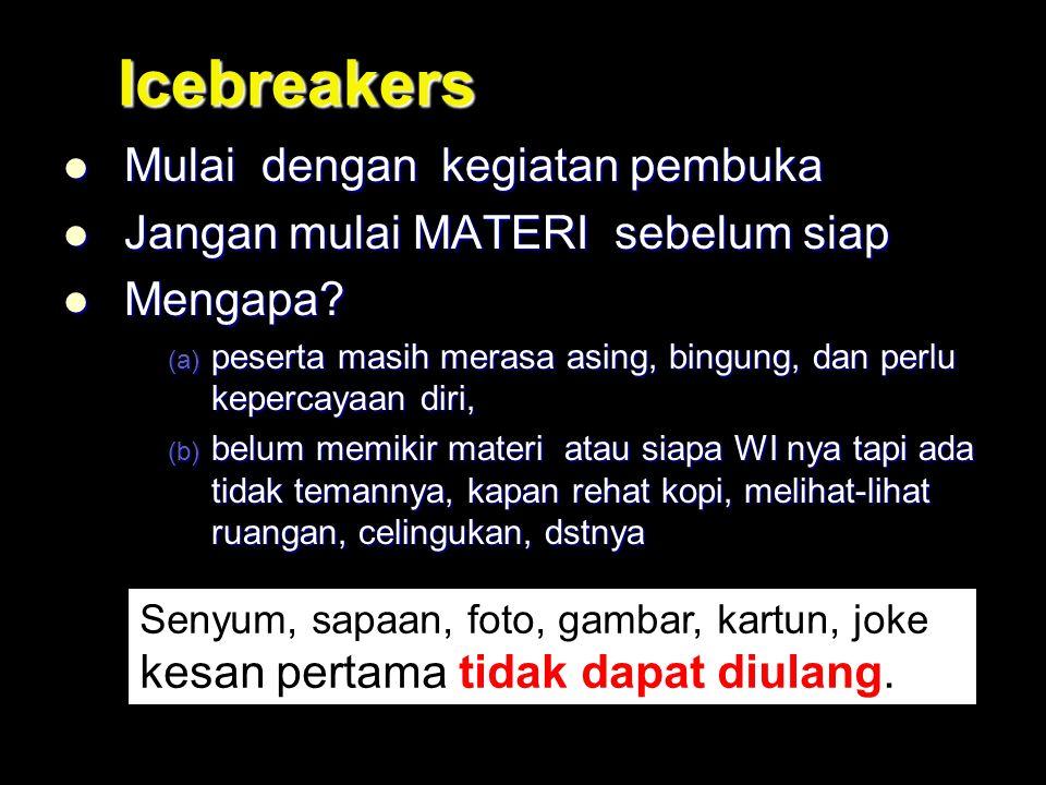 Icebreakers Mulai dengan kegiatan pembuka Mulai dengan kegiatan pembuka Jangan mulai MATERI sebelum siap Jangan mulai MATERI sebelum siap Mengapa? Men