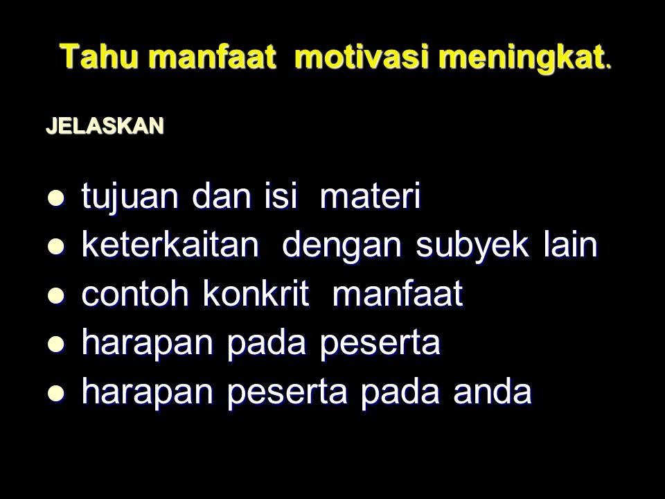Tahu manfaat motivasi meningkat. JELASKAN tujuan dan isi materi tujuan dan isi materi keterkaitan dengan subyek lain keterkaitan dengan subyek lain co