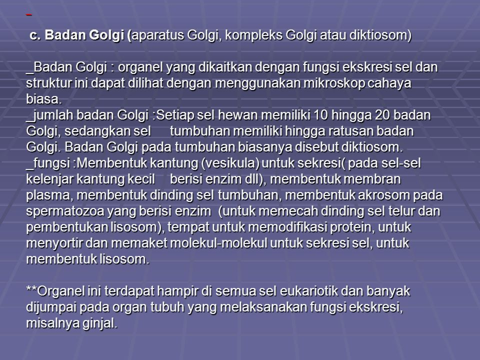 _ c. Badan Golgi (aparatus Golgi, kompleks Golgi atau diktiosom) _Badan Golgi : organel yang dikaitkan dengan fungsi ekskresi sel dan struktur ini dap