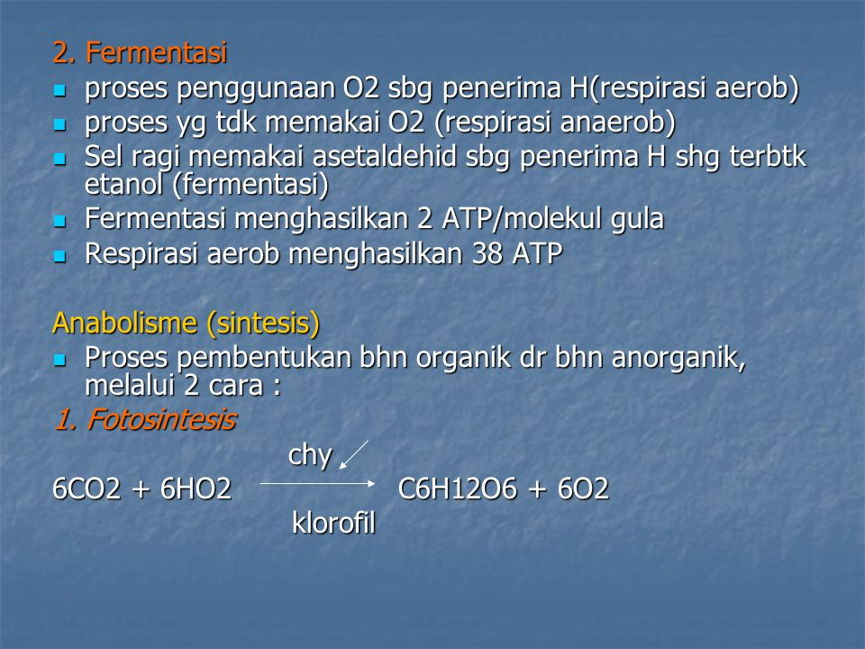 2. Fermentasi proses penggunaan O2 sbg penerima H(respirasi aerob) proses penggunaan O2 sbg penerima H(respirasi aerob) proses yg tdk memakai O2 (resp