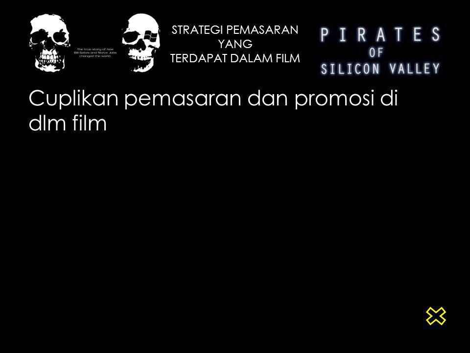 STRATEGI PEMASARAN YANG TERDAPAT DALAM FILM Cuplikan pemasaran dan promosi di dlm film