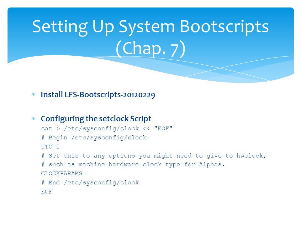  Install LFS-Bootscripts-20120229  Configuring the setclock Script cat > /etc/sysconfig/clock <<