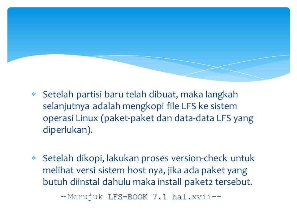  Setelah partisi baru telah dibuat, maka langkah selanjutnya adalah mengkopi file LFS ke sistem operasi Linux (paket-paket dan data-data LFS yang diperlukan).