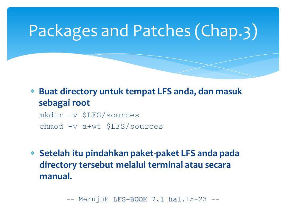  Buat directory untuk tempat LFS anda, dan masuk sebagai root mkdir -v $LFS/sources chmod -v a+wt $LFS/sources  Setelah itu pindahkan paket-paket LFS anda pada directory tersebut melalui terminal atau secara manual.