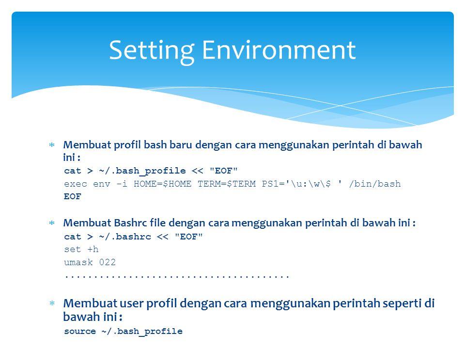  Membuat profil bash baru dengan cara menggunakan perintah di bawah ini : cat > ~/.bash_profile << EOF exec env -i HOME=$HOME TERM=$TERM PS1= \u:\w\$ /bin/bash EOF  Membuat Bashrc file dengan cara menggunakan perintah di bawah ini : cat > ~/.bashrc << EOF set +h umask 022.......................................