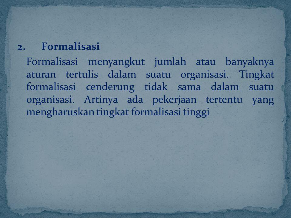 2. Formalisasi Formalisasi menyangkut jumlah atau banyaknya aturan tertulis dalam suatu organisasi. Tingkat formalisasi cenderung tidak sama dalam sua